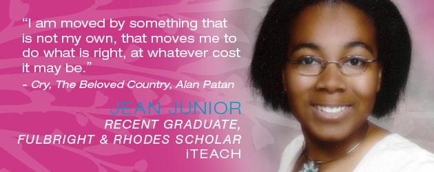JEAN JUNIOR: Recent Graduate, Fulbright & Rhodes Scholar, iTEACH