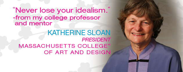 KATHERINE SLOAN: President, Massachusetts College of Art and Design